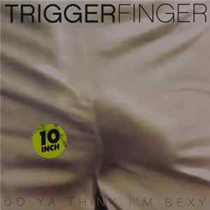 Triggerfinger - Do Ya Think I'm Sexy? MP3