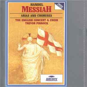George Frideric Handel, The English Concert And Choir, Trevor Pinnock, Arleen Auger, Anne Sofie Von Otter, Michael Chance, Howard Crook, John Tomlinson - Messiah - Arias And Choruses MP3