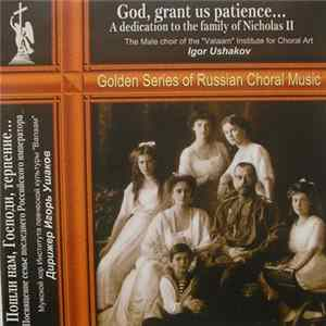 "Male Choir ""Valaam"" - God Grant Us Patience… Dedication To The Family Of The Last Russian Emperor Nickolas II MP3"